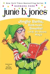 Junie B., First Grader: Jingle Bells, Batman Smells! (P.S. So Does May)